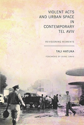 Violent Acts and Urban Space in Contemporary Tel Aviv by Tali Hatuka