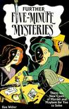 Further Five-minute Mysteries: 36 New Cases Of Murder And Mayhem For You To Solve