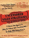 Uncensored Sales Strategies: A Radical New Approach to Selling Your Customers What They Really Want - No Matter What Business You're In: A Radical New ... Really Want--no Matter What Business You'r in