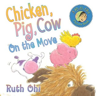 Chicken, Pig, Cow On the Move by Ruth Ohi