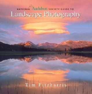 National Audubon Society Guide to Landscape Photography by Tim Fitzharris