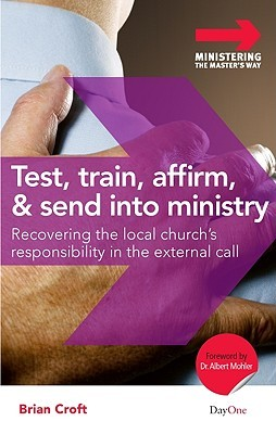 Test, Train, Affirm, and Send Into Ministry by Brian Croft
