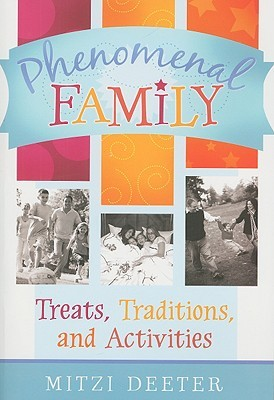 Phenomenal Family: Treats, Traditions, and Time Fillers for Keeping Your Family Close