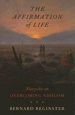 The Affirmation of Life: Nietzsche on Overcoming Nihilism
