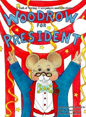 Woodrow For President: A Tail Of Voting, Campaigns, And Elections