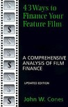43 Ways to Finance Your Feature Film, Updated Edition: A Comprehensive Analysis of Film Finance