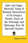 Epic and Saga: Beowulf, Song of Roland, Destruction of Da Derga's Hostel, Story of the Volsungs and Niblungs: Part 49 Harvard Classic