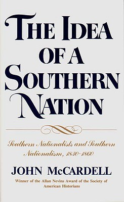 The Idea of a Southern Nation by John M. McCardell Jr.