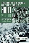 The United States Occupation of Haiti, 1915-1934 by Hans Schmidt