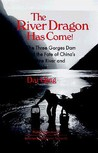 The River Dragon Has Come!: Three Gorges Dam and the Fate of China's Yangtze River and Its People: Three Gorges Dam and the Fate of China's Yangtze River and Its People