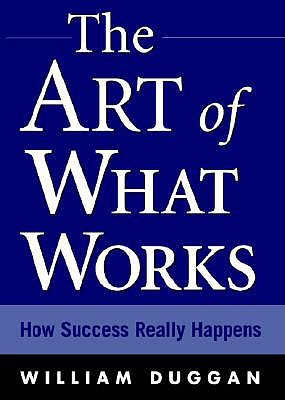The Art of What Works by William Duggan