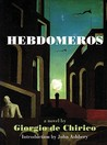 Hebdomeros: With Monsieur Dudron's Adventure and Other Metaphysical Writings