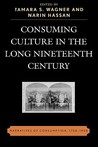 Consuming Culture in the Long Nineteenth Century: Narratives of Consumption, 1700-1900
