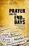 Prayer and the End of Days: Praying God's Purposes in Troubled Times