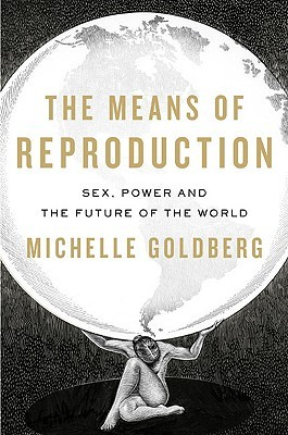 The Means of Reproduction: Sex, Power, and the Future of the World