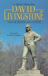David Livingstone, Man of Prayer and Action