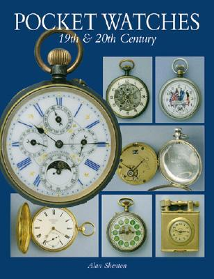 Pocket Watches of the 19th and 20th C by Alan Shenton
