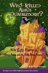 Who Killed Albus Dumbledore?: What Really Happened in Harry Potter and the Half-Blood Prince? Six Expert Harry Potter Detectives Examine the Evidenc