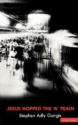 Jesus Hopped the A Train by Stephen Adly Guirgis