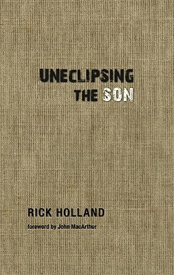 Uneclipsing the Son by Rick Holland