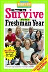 How to Survive Your Freshman Year: By Hundreds of College Sophomores, Juniors, and Seniors Who Did