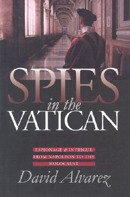 Spies in the Vatican: Espionage and Intrigue from Napoleon to the Holocaust