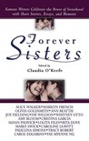 Forever Sisters: Famous Writers Celebrate the Power of Sisterhood with Short Stories, Essays, and Memoirs