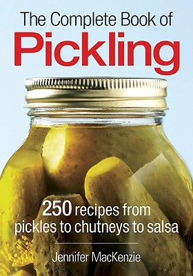 The Complete Book of Pickling by Jennifer MacKenzie