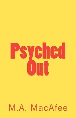 Psyched Out by M.A. MacAfee