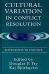 Cultural Variation in Conflict Resolution: Alternatives to Violence