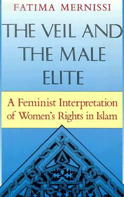 The Veil and the Male Elite by Fatema Mernissi