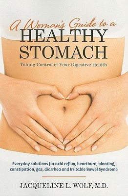 A Woman's Guide to a Healthy Stomach by Jacqueline Wolf