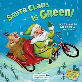 Santa Claus Is Green!: How to Have an Eco-Friendly Christmas