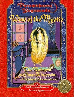 Wine of the Mystic: The Rubaiyat of Omar Khayyam: A Spiritual Interpretation