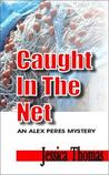 Caught in the Net (Alex Peres, #1)