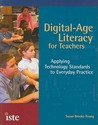 Digital-Age Literacy for Teachers: Applying Technology Standards to Everyday Practice
