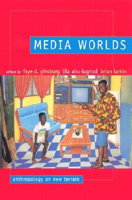 Media Worlds by Faye D. Ginsburg