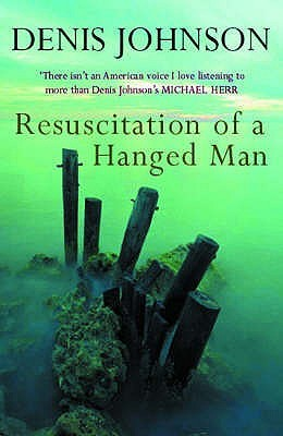 Resuscitation Of A Hanged Man by Denis Johnson