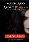 Much ADO about Russian: The Fair Hero Series: Book One Large Print Edition