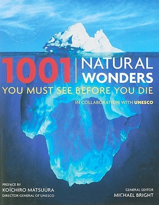 1001 Natural Wonders You Must See Before You Die by Michael Bright
