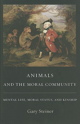 Animals and the Moral Community by Gary Steiner