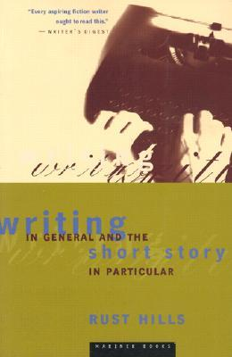 Writing in General and the Short Story in Particular by Lawrence Rust Hills
