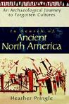 In Search of Ancient North America: An Archaeological Journey to Forgotten Cultures