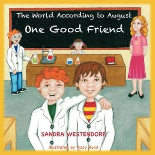The World According to August - One Good Friend by Sandra L. Westendorf