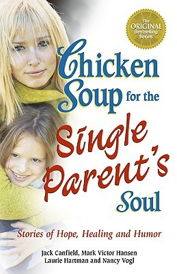 Chicken Soup for the Single Parent's Soul: Stories of Hope, Healing and Humor (Chicken Soup for the Soul)