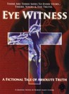 Eye Witness, Book One: A Fictional Tale of Absolute Truth