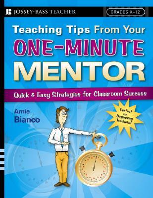 Teaching Tips from Your One-Minute Mentor: Quick and Easy Strategies for Classroom Success