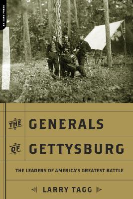 The Generals Of Gettysburg: the Leaders Of America's Greatest Battle