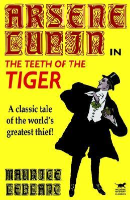 Arsène Lupin in the Teeth of the Tiger by Maurice Leblanc