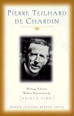 Pierre Teilhard de Chardin: Writings Selected with an Introduction